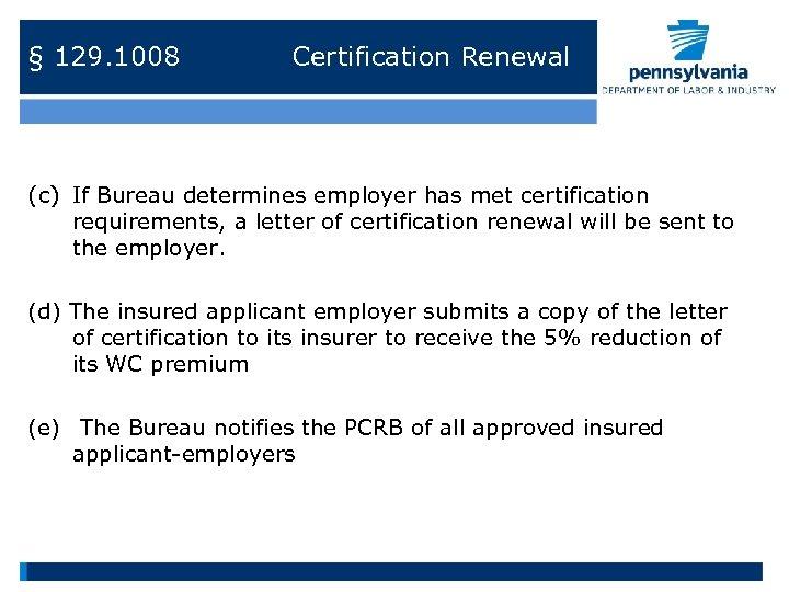 § 129. 1008 Certification Renewal (c) If Bureau determines employer has met certification requirements,