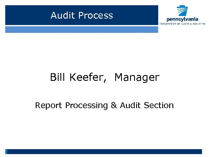 Audit Process Bill Keefer, Manager Report Processing & Audit Section