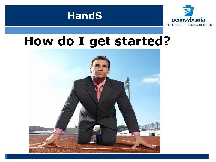 Hand. S How do I get started?