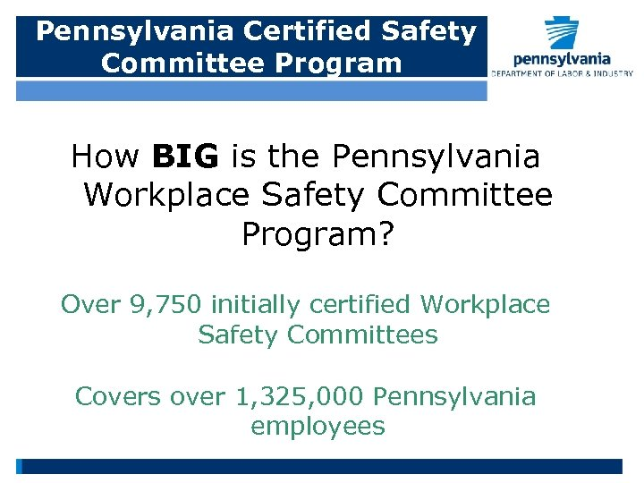 Pennsylvania Certified Safety Committee Program How BIG is the Pennsylvania Workplace Safety Committee Program?