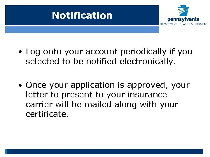 Notification • Log onto your account periodically if you selected to be notified electronically.