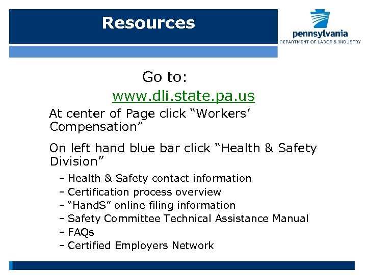 """Resources Go to: www. dli. state. pa. us At center of Page click """"Workers'"""