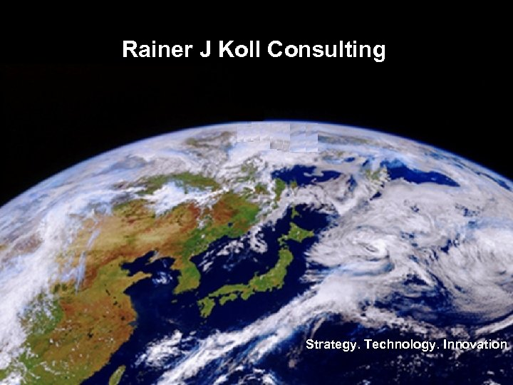 Rainer J Koll Consulting Strategy. Technology. Innovation