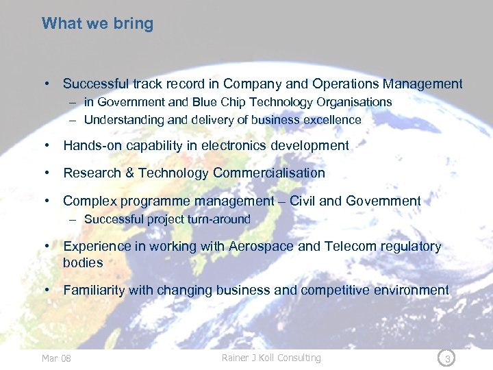What we bring • Successful track record in Company and Operations Management – in