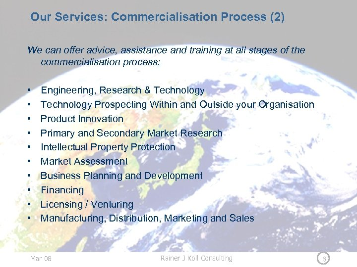 Our Services: Commercialisation Process (2) We can offer advice, assistance and training at all