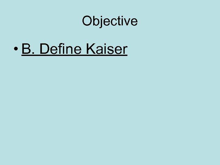 Objective • B. Define Kaiser