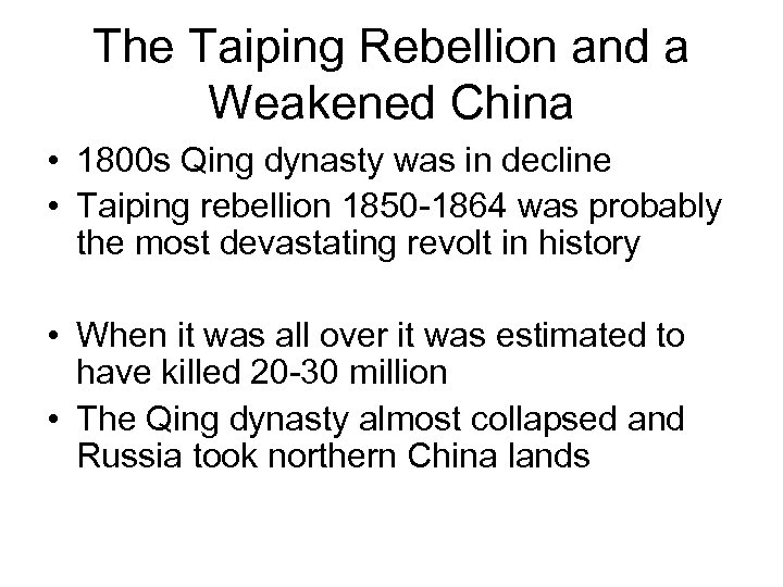 The Taiping Rebellion and a Weakened China • 1800 s Qing dynasty was in