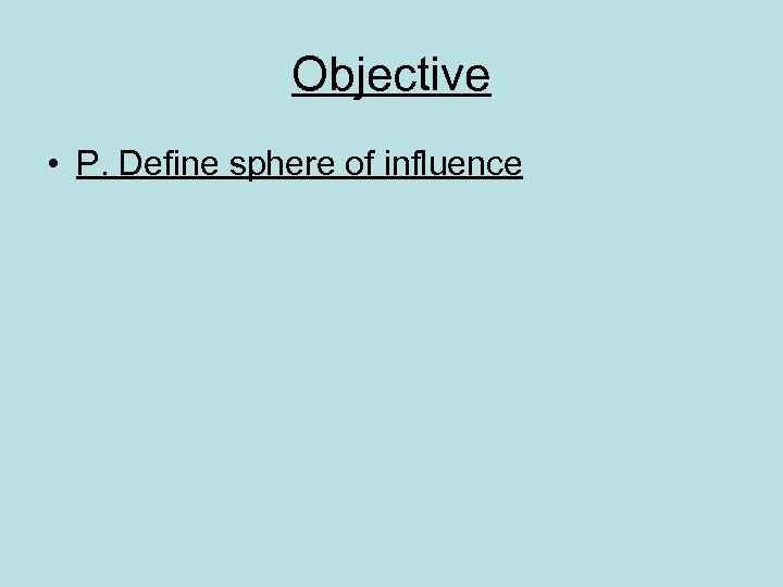 Objective • P. Define sphere of influence