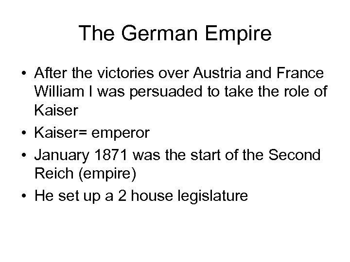 The German Empire • After the victories over Austria and France William I was