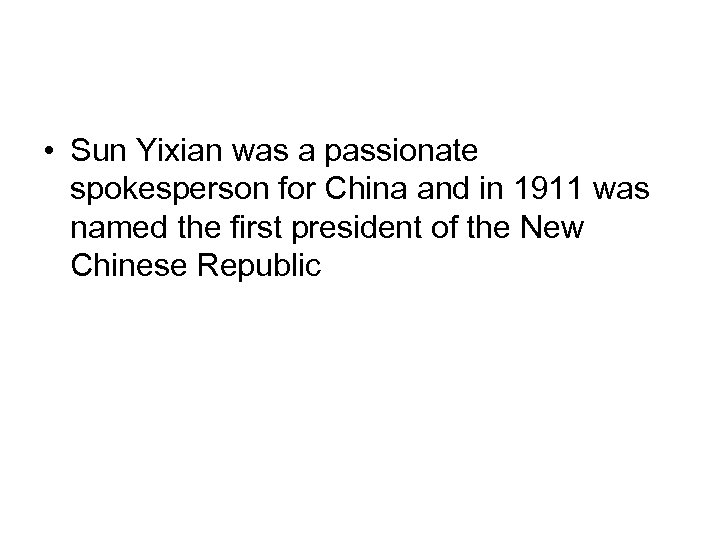 • Sun Yixian was a passionate spokesperson for China and in 1911 was
