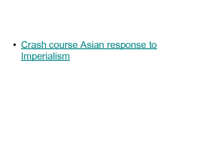 • Crash course Asian response to Imperialism