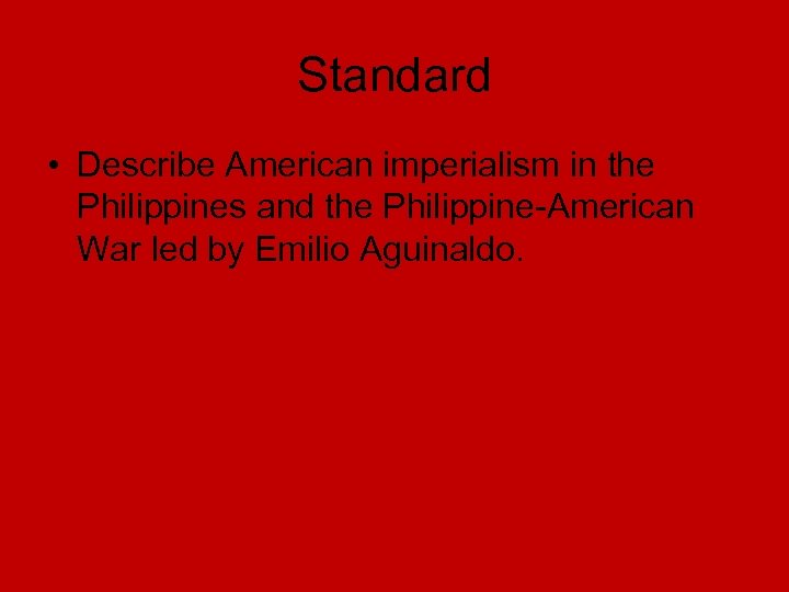Standard • Describe American imperialism in the Philippines and the Philippine-American War led by