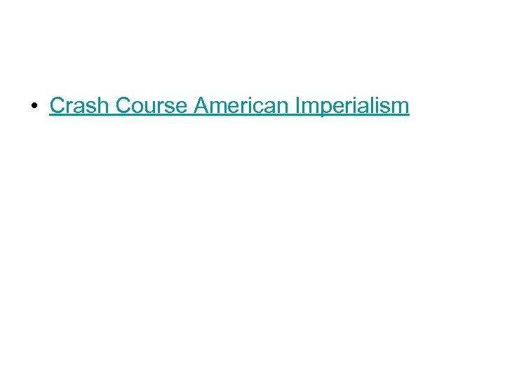 • Crash Course American Imperialism
