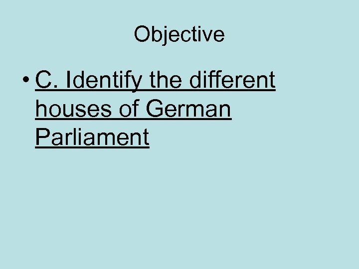 Objective • C. Identify the different houses of German Parliament