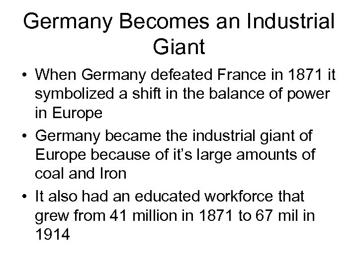 Germany Becomes an Industrial Giant • When Germany defeated France in 1871 it symbolized