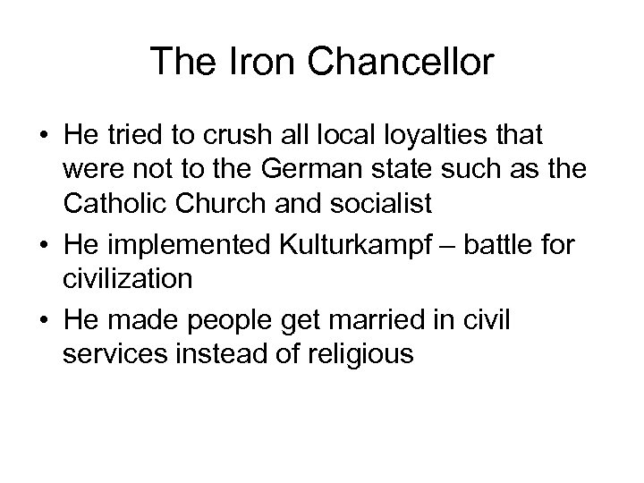 The Iron Chancellor • He tried to crush all local loyalties that were not
