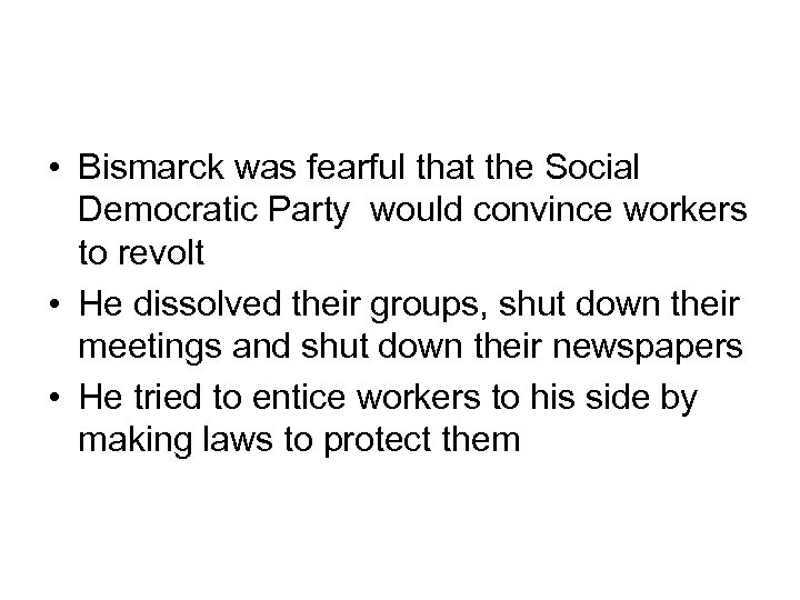 • Bismarck was fearful that the Social Democratic Party would convince workers to