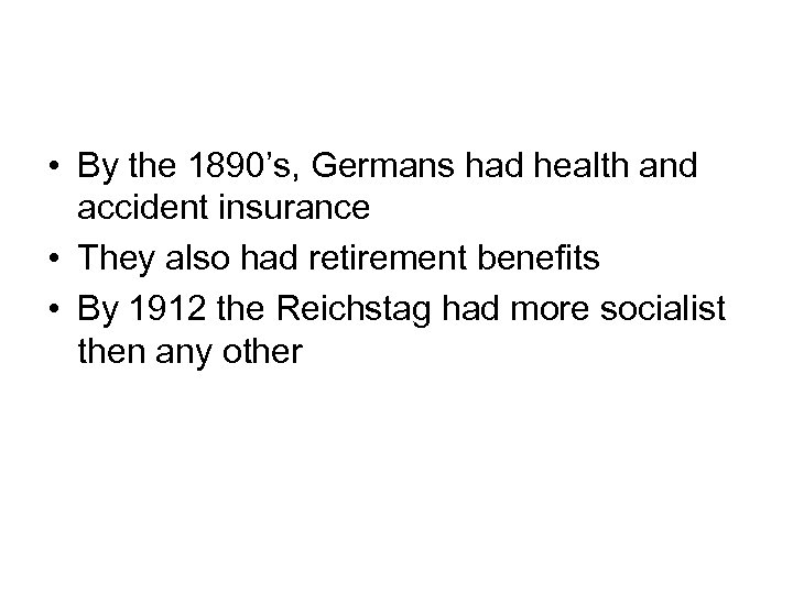 • By the 1890's, Germans had health and accident insurance • They also