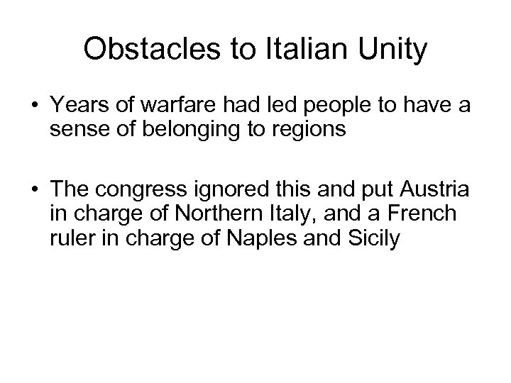 Obstacles to Italian Unity • Years of warfare had led people to have a