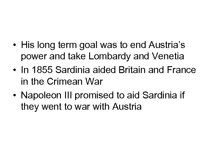 • His long term goal was to end Austria's power and take Lombardy