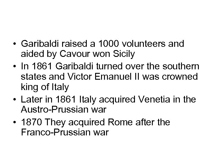 • Garibaldi raised a 1000 volunteers and aided by Cavour won Sicily •