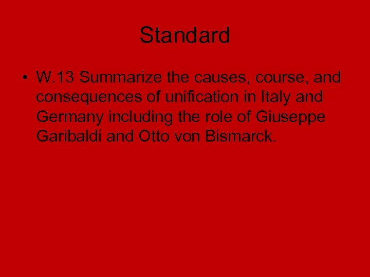 Standard • W. 13 Summarize the causes, course, and consequences of unification in Italy