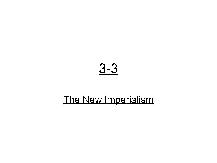 3 -3 The New Imperialism