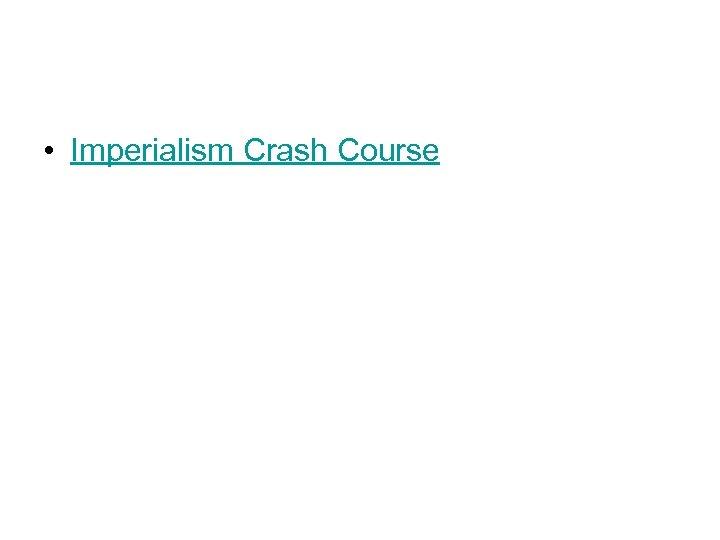 • Imperialism Crash Course