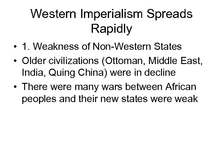 Western Imperialism Spreads Rapidly • 1. Weakness of Non-Western States • Older civilizations (Ottoman,