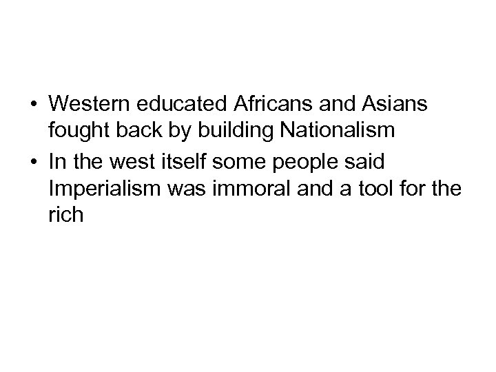 • Western educated Africans and Asians fought back by building Nationalism • In