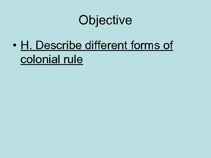 Objective • H. Describe different forms of colonial rule