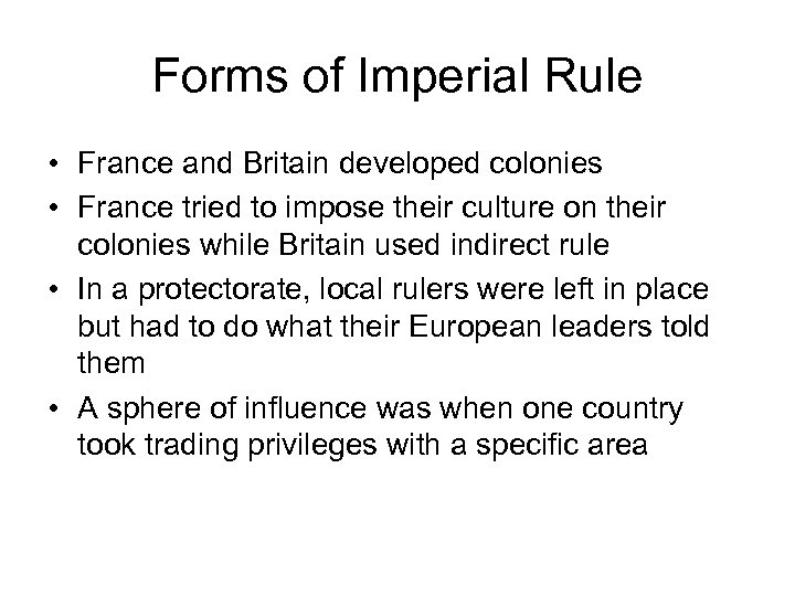 Forms of Imperial Rule • France and Britain developed colonies • France tried to