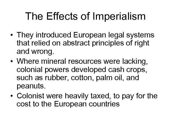 The Effects of Imperialism • They introduced European legal systems that relied on abstract
