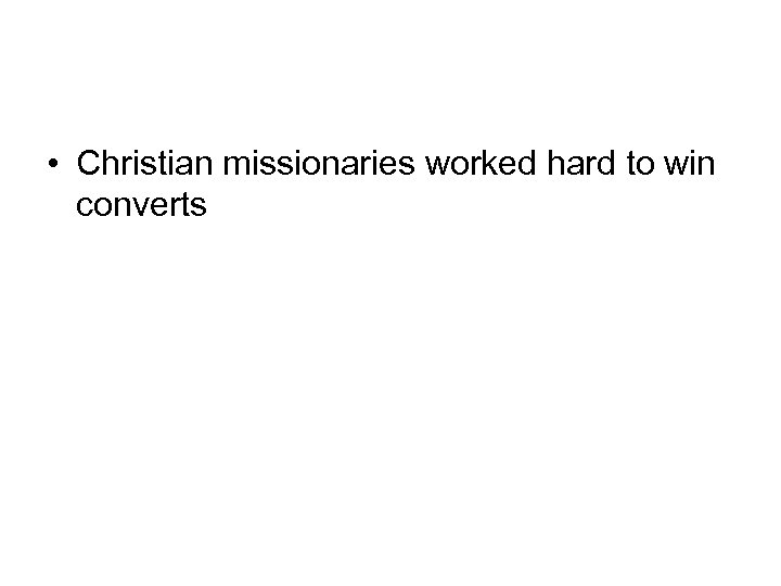 • Christian missionaries worked hard to win converts