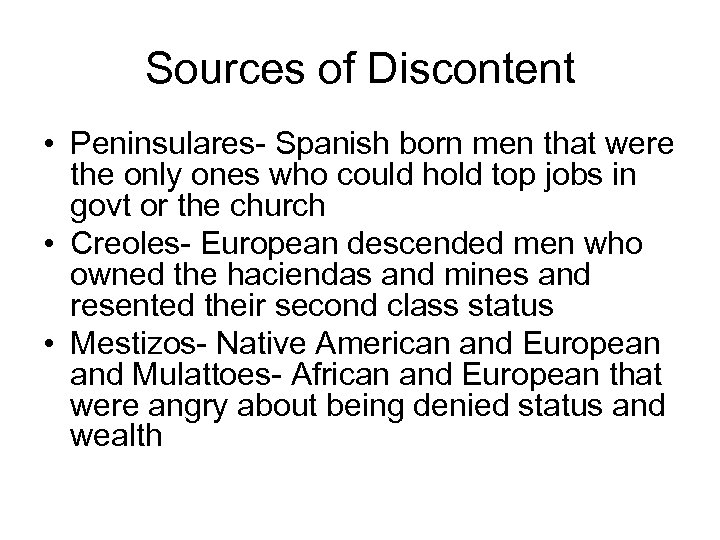 Sources of Discontent • Peninsulares- Spanish born men that were the only ones who