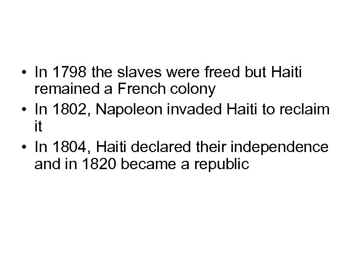 • In 1798 the slaves were freed but Haiti remained a French colony