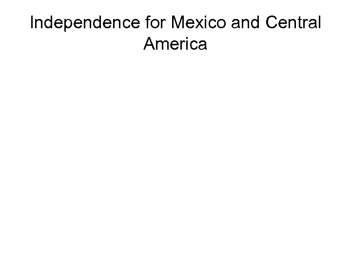 Independence for Mexico and Central America