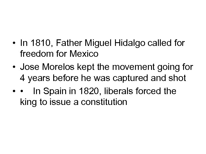 • In 1810, Father Miguel Hidalgo called for freedom for Mexico • Jose