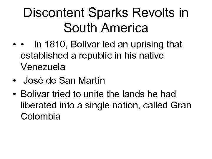 Discontent Sparks Revolts in South America • • In 1810, Bolívar led an uprising