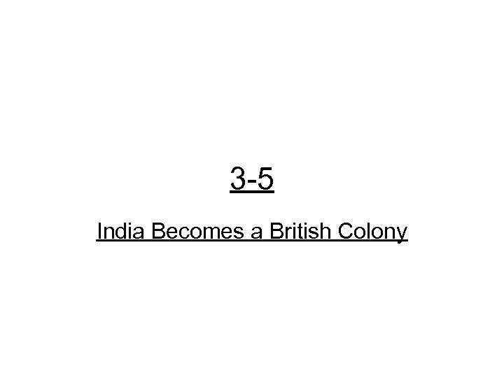 3 -5 India Becomes a British Colony