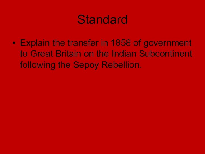 Standard • Explain the transfer in 1858 of government to Great Britain on the