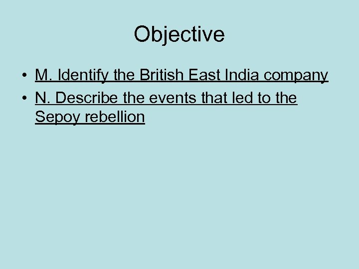 Objective • M. Identify the British East India company • N. Describe the events