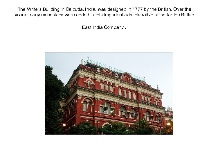 The Writers Building in Calcutta, India, was designed in 1777 by the British. Over
