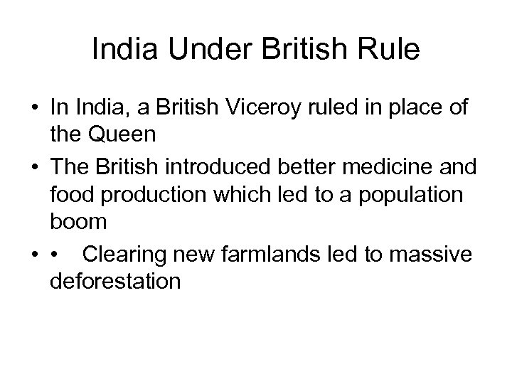 India Under British Rule • In India, a British Viceroy ruled in place of