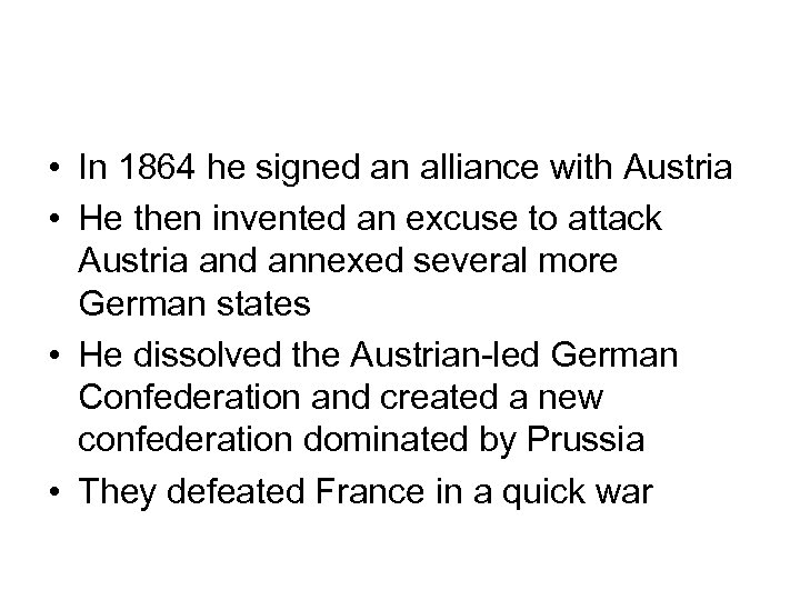 • In 1864 he signed an alliance with Austria • He then invented