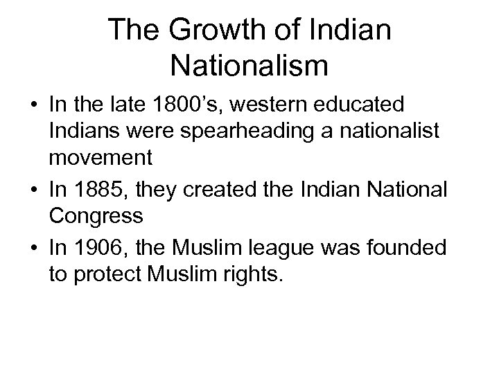 The Growth of Indian Nationalism • In the late 1800's, western educated Indians were