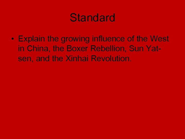 Standard • Explain the growing influence of the West in China, the Boxer Rebellion,