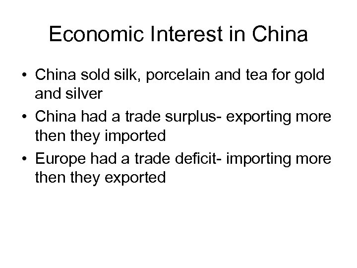 Economic Interest in China • China sold silk, porcelain and tea for gold and