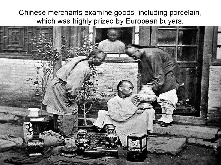 Chinese merchants examine goods, including porcelain, which was highly prized by European buyers.