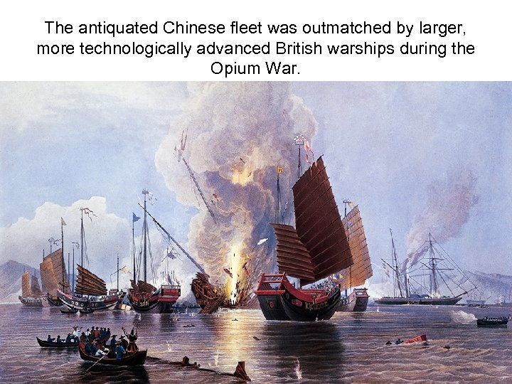 The antiquated Chinese fleet was outmatched by larger, more technologically advanced British warships during